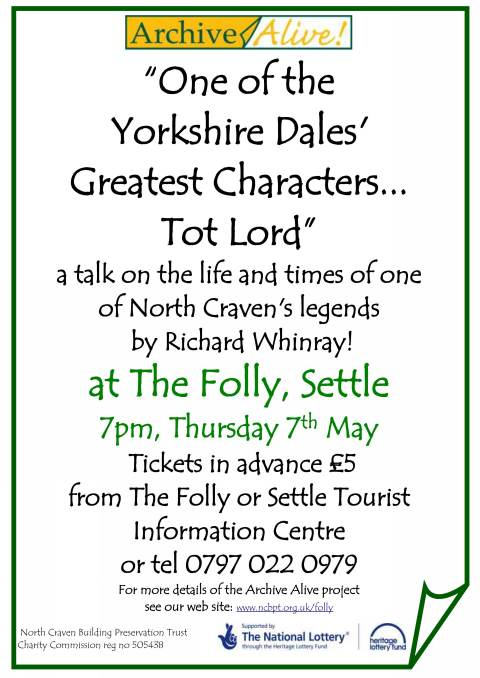 'One of the Yorkshire Dales' Greatest Characters... Tot Lord' a talk on the life and times of one of North Craven's legends by Richard Whinray at The Folly, Settle Thursday 7th May 2009 (JPG, 56Kb)